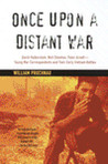 Once Upon a Distant War: David Halberstam, Neil Sheehan, Peter Arnett--Young War Correspondents and Their  Early Vietnam Battles