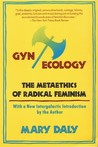 Gyn/Ecology: The Metaethics of Radical Feminism
