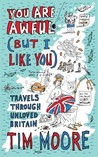 You are Awful (But I Like You): Travels Around Unloved Britain