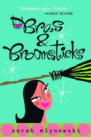 Bras & Broomsticks by Sarah Mlynowski