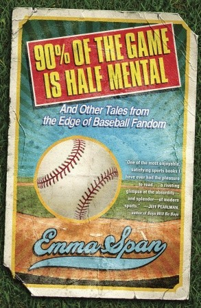90% of the Game Is Half Mental by Emma Span