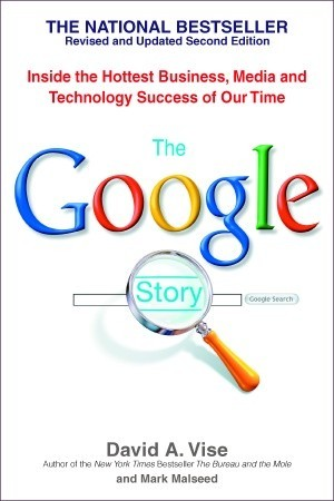 The Google Story: Inside the Hottest Business, Media, and Technology Success of Our Time