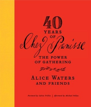 40 Years of Chez Panisse by Alice Waters