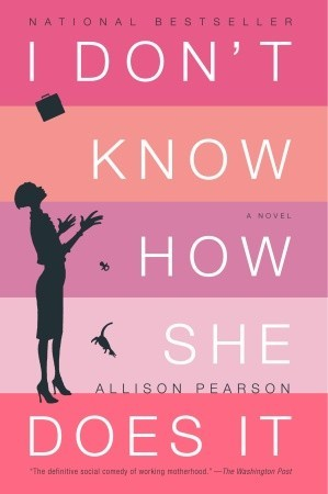I Don't Know How She Does It by Allison Pearson