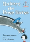 Robert the Rose Horse by Joan Heilbroner