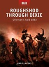 Roughshod Through Dixie - Grierson's Raid 1863