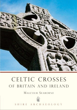 Celtic Crosses of Britain and Ireland by Malcolm Seaborne