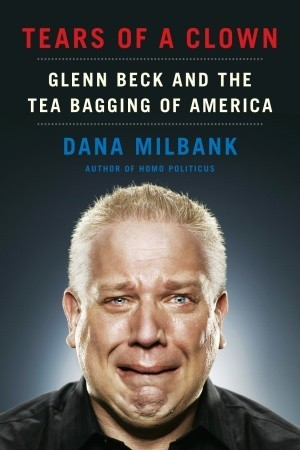 Tears of a Clown: Glenn Beck and the Tea Bagging of America
