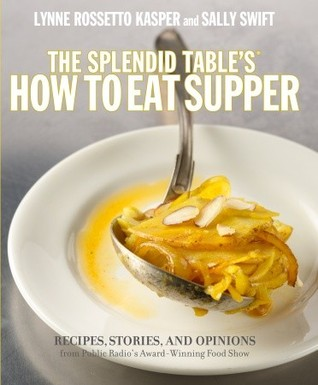 The Splendid Table's How to Eat Supper by Lynne Rossetto Kasper