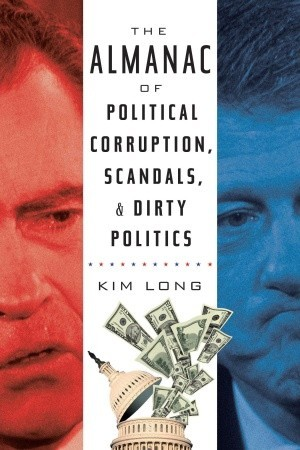 The Almanac of Political Corruption, Scandals and Dirty Politics