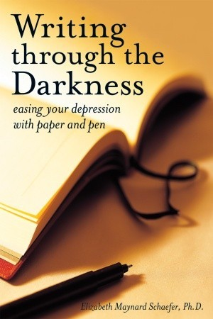Writing Through the Darkness by Elizabeth Maynard Schaefer