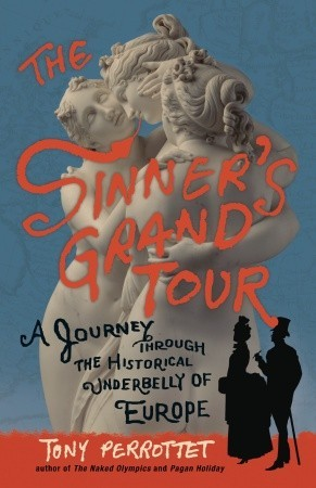 The Sinner's Grand Tour: A Journey Through the Historical Underbelly of Europe