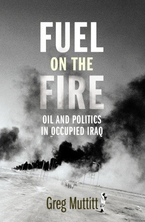 Fuel on the Fire: Oil and Politics in Occupied Iraq