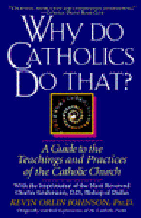 Why Do Catholics Do That?