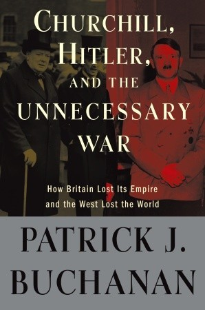 "Churchill, Hitler and ""The Unnecessary War"" by Patrick J. Buchanan"