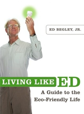 Living Like Ed: One Man's Guide to Living an Environmentally Friendly Life