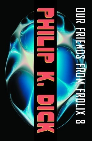 Our Friends from Frolix 8 by Philip K. Dick