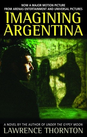 Imagining Argentina by Lawrence Thornton