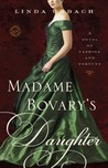Madame Bovary's Daughter: A Novel