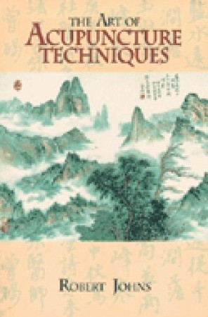 The Art of Acupuncture Techniques by Robert Johns