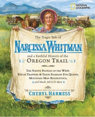 The Tragic Tale of Narcissa Whitman and a Faithful History of... by Cheryl Harness