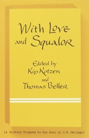 With Love and Squalor: 13 Writers Respond to the Work of J.D. Salinger
