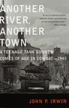 Another River, Another Town: A Teenage Tank Gunner Comes of Age in Combat--1945
