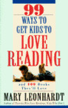99 Ways to Get Kids to Love Reading: And 100 Books They'll Love