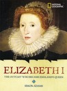 Elizabeth I: The Outcast Who Became England's Queen