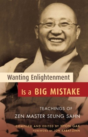 Wanting Enlightenment Is a Big Mistake by Seung Sahn