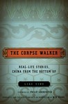 The Corpse Walker: Real Life Stories, China from the Bottom Up
