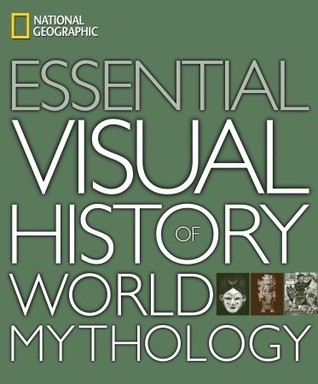 National Geographic Essential Visual History of World Mythology