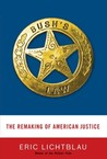 Bush's Law: The Remaking of American Justice