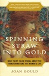Spinning Straw into Gold: What Fairy Tales Reveal About the Transformations in a Woman's Life