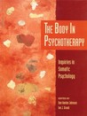 The Body in Psychotherapy: Inquiries in Somatic Psychology