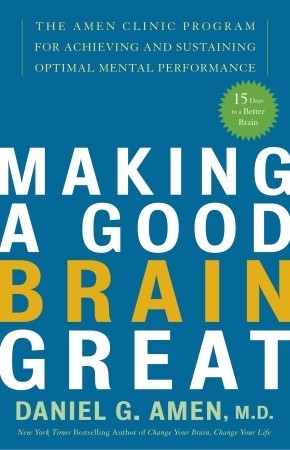 Making a Good Brain Great by Daniel G. Amen