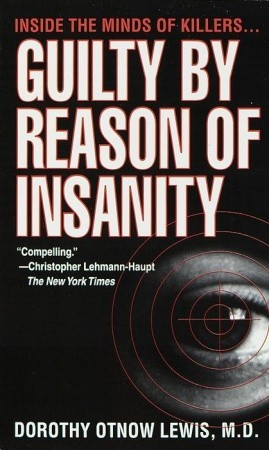 Guilty by Reason of Insanity by Dorothy Otnow Lewis