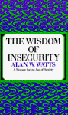 The Wisdom of Insecurity by Alan Wilson Watts
