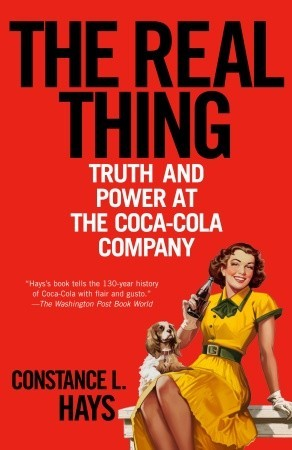 The Real Thing: Truth and Power at the Coca-Cola Company