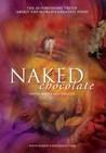 Naked Chocolate: The Astonishing Truth About the World's Greatest Food