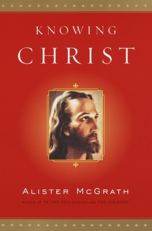 Knowing Christ by Alister E. McGrath