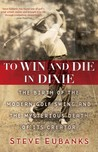 To Win and Die in Dixie: The Birth of the Modern Golf Swing and the Mysterious Death of Its Creator