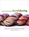 The Yarn Lover's Guide to Hand Dyeing: Beautiful Color and Simple Knits