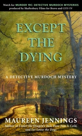 Except the Dying by Maureen Jennings