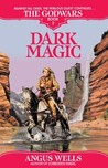 Dark Magic: The Godwars Book 2