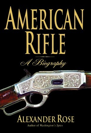American Rifle: A Biography