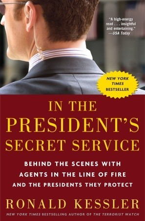 In the President's Secret Service by Ronald Kessler