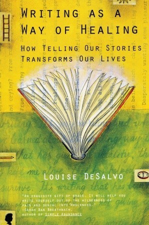 Writing as a Way of Healing by Louise DeSalvo