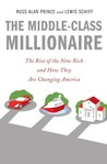 The Middle Class Millionaire: The Rise of the New Rich and Their Outsized Influence on Our Values and Our Lives
