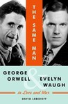 The Same Man: George Orwell and Evelyn Waugh in Love and War